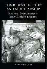 Tomb Destruction and Scholarship. Medieval Monuments in Early Modern England