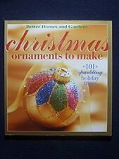 Christmas Ornaments to Make: 101 Sparkling Holiday Trims (Better Homes & Garde..