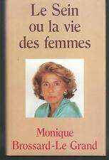 Le sein ou la vie des femmes.Monique BROSSARD-LE GRAND.France Loisirs Z004