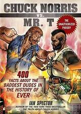 Chuck Norris Vs Mr. T: 400 Facts About the Baddest Dudes in the History of Ever