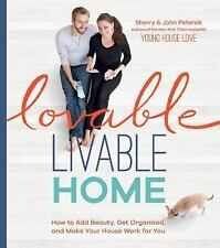 Lovable Livable Home : How to Personalize, Organize, and Beautify Every Room...