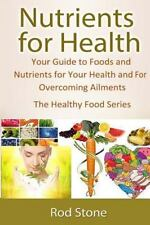 The Healthy Food: Nutrients for Health : Your Guide to Foods and Nutrients...