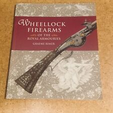 Wheellock Firearms of the Royal Armouries by Graeme Rimer paperback book 2001