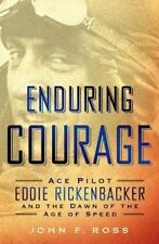 Enduring Courage: Ace Pilot Eddie Rickenbacker by Ross, John F.