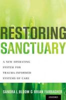 Restoring Sanctuary : A New Operating System for Trauma-Informed Systems of C...