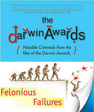 """The """"Darwin Awards"""", Felonious Failures: Stupid Criminals from the Files of the"""