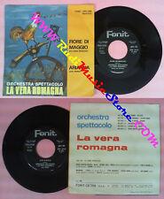 LP 45 7'' ORCHESTRA SPETTACOLO LA VERA ROMAGNA Fiore di maggio no cd mc dvd