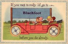 """1914 IF YOU VANT TO REALLY LIF, GO TO """"BLACKFOOT"""" BEFORE YOU DIE ALREADY - Idaho"""