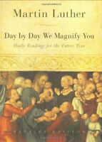 Day by Day We Magnify You: Daily Readings for the Entire... by Luther, Dr Martin