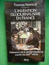 L'INVENTION DU JOURNALISME EN FRANCE THOMAS FERENCZI 1993 PLON PRESSE HISTOIRE