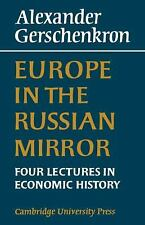 Europe in the Russian Mirror : Four Lectures in Economic History by Alexander...