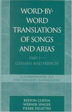 Word-by-Word Translations of Songs and Arias Pt. 1 : German and French by...