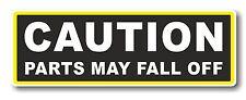 Funny CAUTION PARTS MAY FALL OFF Novelty Joke Fun vinyl car bumper sticker Decal