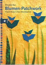 Blumen-Patchwork Kreative Muster in freier Schneidetechnik Mayr Quilten