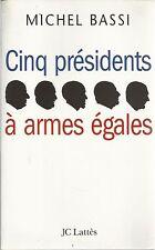 MICHEL BASSI CINQ PRESIDENTS A ARMES EGALES