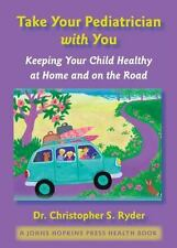 Take Your Pediatrician with You: Keeping Your Child Healthy at Home an-ExLibrary