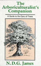 THE ARBORICULTURALIST'S COMPANION. A GUIDE TO THE CARE OF TREES. N.D.G. JAMES.