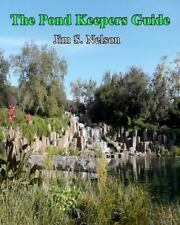 The Pond Keepers Guide : How to Make a Self-Managing Pond Using Nature's...