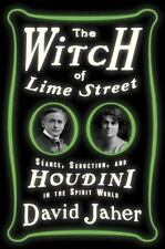 The Witch of Lime Street : Séance, Seduction, and Houdini in the Spirit World by