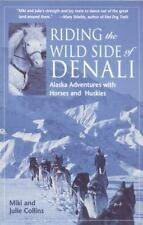 Riding the Wild Side of Denali: Alaska Adventures with Horses and Huskies  Colli