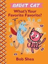 Ballet Cat: What's Your Favorite Favorite? by Bob Shea (2017, Hardcover)