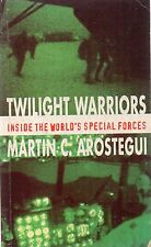 Twilight Warriors: Inside The World's Special Forces by Martin C. Arostegui