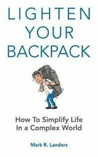 Lighten Your Backpack : How to Simplify Life in a Complex World by Mark...