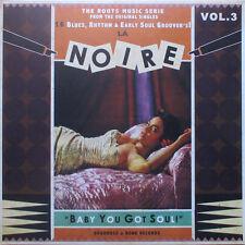 LA NOIRE VOL.3  LP  BABY YOU GOT SOUL! V.A 60's Soul, Blues, Rhythm 'n Blues NEW