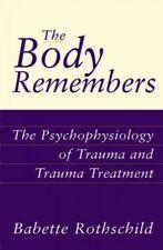 Body Remembers : The Psychophysiology of Trauma and Trauma Treatment, Hardcov...