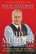 The Murder of the Middle Class: How to Save Yourself and Your Family from the Cr