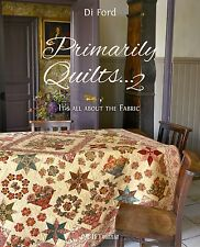 PRIMARILY QUILTS 2~BY DI FORD~It's All About the Fabric~PATTERN BOOK~QUILTMANIA