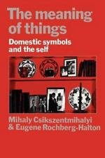 The Meaning of Things: Domestic Symbols and the Self: By Csikszentmihalyi, Mi...