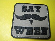 """TACTICAL MORALE PATCH """" SAY WHEN """" PVC RUBBER WITH HOOK BACK - LOOK BUY REJOICE!"""