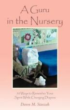 A Guru in the Nursery : Fifty Ways to Remember Your Spirit While Changing...