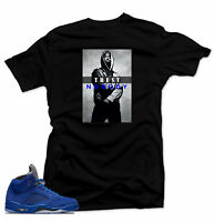 Shirt to match Air Jordan Retro 5 Blue Suede Sneakers.Trust NoBody Black Tee