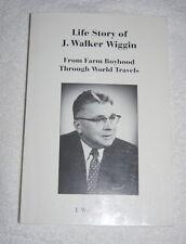 Life Story of J Walker Wiggin, Farm Boyhood to World Travels 1993 SIGNED