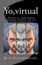 Yo, Virtual : ¿Puede la Conciencia Humana Existir Sin un Cuerpo Biológico? by...