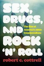 Sex, Drugs, and Rock 'n Roll : The Rise of America's 1960s Counterculture by...