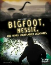 Handbook to Bigfoot, Nessie, and Other Unexplained Creatures (Paranormal - Good