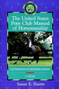 The United States Pony Club Manual of Horsemanship : Intermediate...