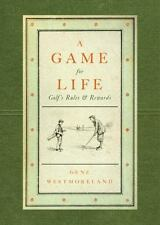 A Game For Life: Golf's Rules And Rewards: By Gene Westmoreland