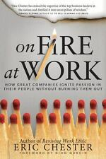 On Fire at Work: How Great Companies Ignite Passion in Their People Without Burn