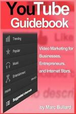 YouTube Guidebook : Video Marketing for Businesses, Entrepreurs, and Internet...