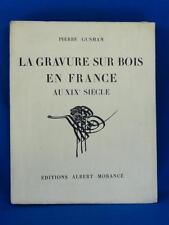 PIERRE GUSMAN / LA GRAVURE SUR BOIS EN FRANCE AU XIXe SIECLE