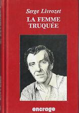 RARE EO ENCRAGE 1994 SERGE LIVROZET + DÉDICACE : LA FEMME TRUQUÉE. ROMAN NOIR