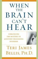 When the Brain Can't Hear : Unraveling the Mystery of Auditory Processing...
