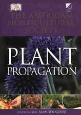 Plant Propagation : The Fully Illustrated Plant-by-Plant Manual of Practical...