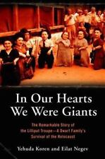 In Our Hearts We Were Giants: The Remarkable Story of the Lilliput Troupe--A Dw