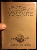 The LORE and The LURE of YOSEMITE by Herbert Earl Wilson. First Ed / rare jacket