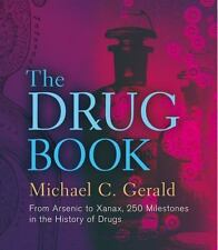 The Drug Book: From Arsenic to Xanax, 250 Milestones in the History of-ExLibrary